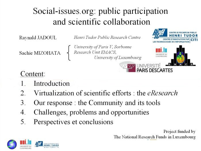 'Social-issues.org: public participation and scientific collaboration' presented at First International Sociological Association Forum, at Barcelona, Spain, 5-8 July 2008 by Raynald Jadoul, from Public Research Centre Henri Tudor, Luxembourg
