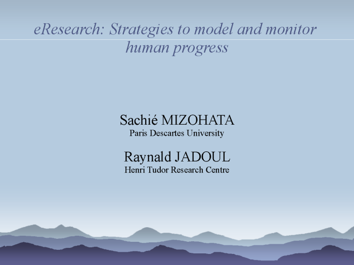 eResearch: Strategies to model and monitor human development, presented at the Human Development Index 20th Anniversary Conference, at Cambridge, UK, on the 28-29 January 2010 by Ms. Sachie Mizohata, Paris Descartes University and Mr. Raynald Jadoul, Henri Tudor Research Centre
