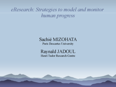 eResearch: Strategies to model and monitor human development, presented at the Human Development Index 20th Anniversary Conference, at Cambridge, UK, on the 28-29 January 2010 by Sachie Mizohata of Paris Descartes University and Raynald Jadoul of Henri Tudor Research Centre